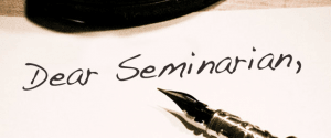 Dear Seminarian: So You Want to Go to Seminary?