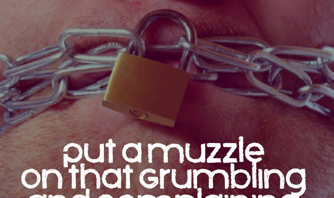 Put a Muzzle on that Grumbling and Complaining