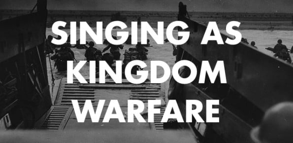Singing as Kingdom Warfare