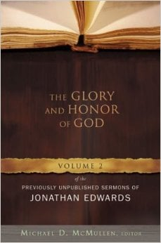 The Glory and Honor of God: Volume 2 of the Previously Unpublished Sermons of Jonathan Edwards