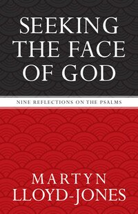 Seeking the Face of God: Nine Reflections on the Psalms