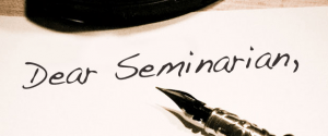 Dear Seminarian: Entering Seminary Student Admonishments: Part Four
