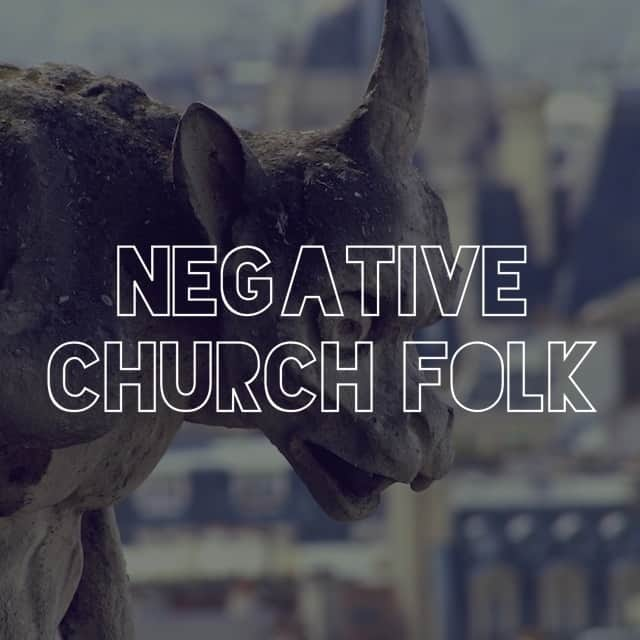 What To Do With Negative Church People