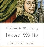The Poetic Wonder of Isaac Watts (Long Line of Godly Men Profiles)