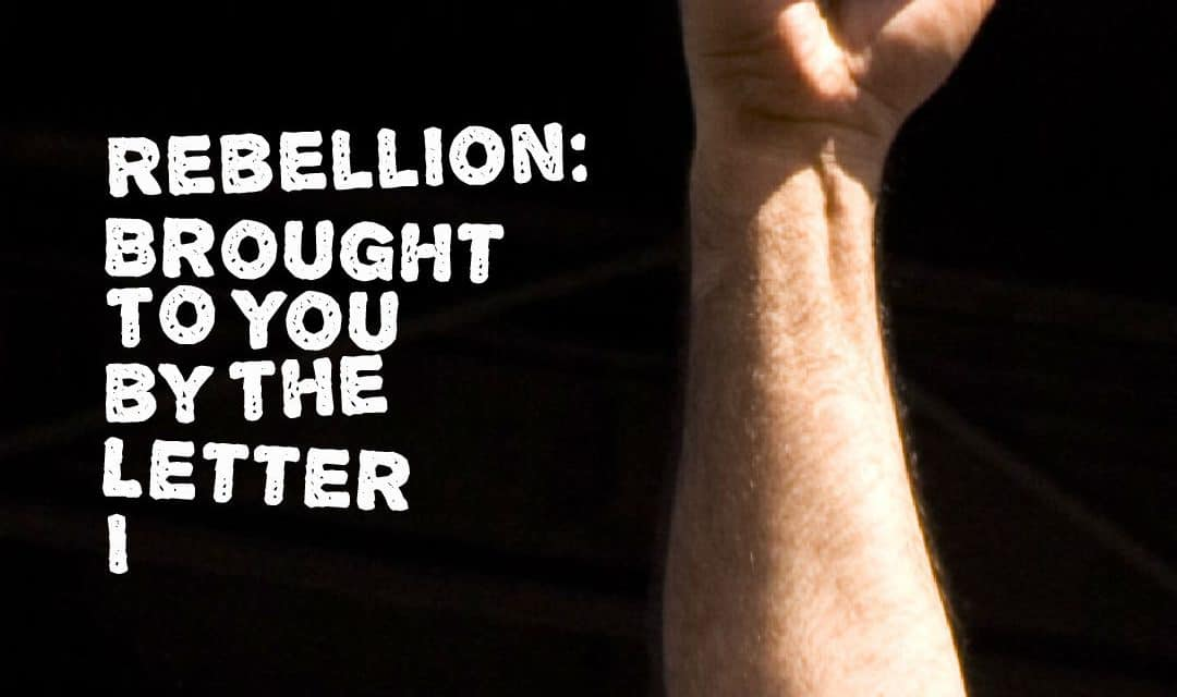 """Rebellion: Brought to You by the Letter """"I"""""""