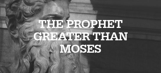 Jesus, the Prophet Greater Than Moses
