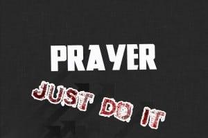 Prayer: Just Do It!
