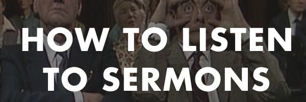 Two Ways to Listen to Sermons