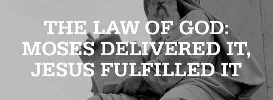 Moses Delivered the Law. Jesus Fulfilled It.