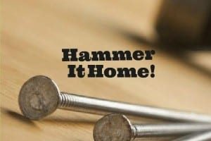 Hammer It Home! (Deut. 6:6-9)