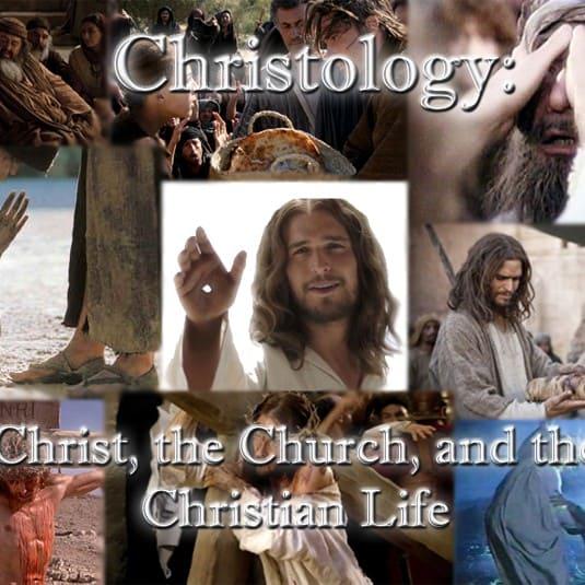 Christology: Christ, the Church, and the Christian Life
