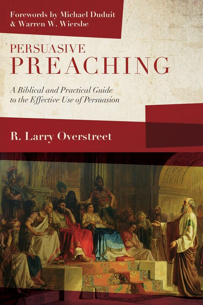 Persuasive Preaching: A Biblical and Practical Guide to the Effective Use of Persuasion