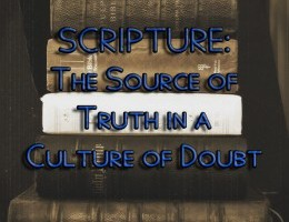 Scripture: The Source of Truth in a Culture of Doubt