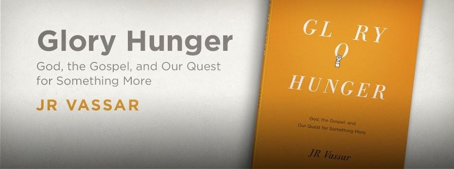 Glory Hunger: God, the Gospel, and Our Quest for Something More