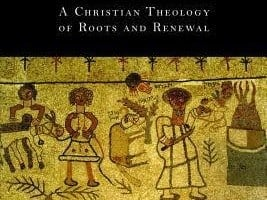 Exploring our Hebraic Heritage: A Christian Thelogy of Roots and Renewal