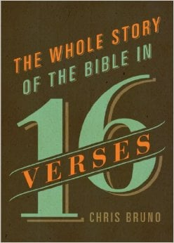 The Whole Story Of The Bible In 16 Verses by Chris Bruno