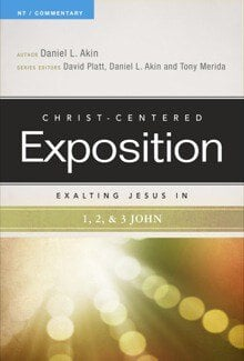 Christ-Centered Exposition: Exalting Jesus in 1, 2 & 3 John