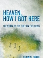 Heaven, How I Got Here The Story of The Thief On The Cross