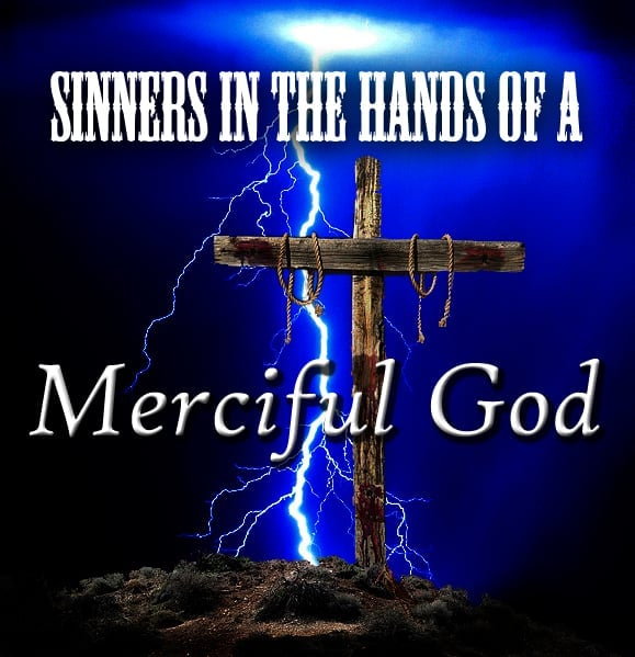 Sinners In The Hands Of A Merciful God