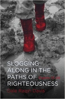 Slogging Along In The Paths Of Righteousness Psalm 13-24