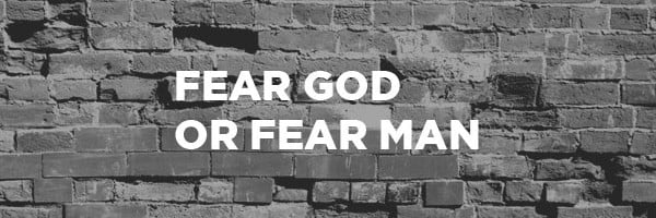 YOU CAN FEAR GOD or YOU CAN FEAR MAN