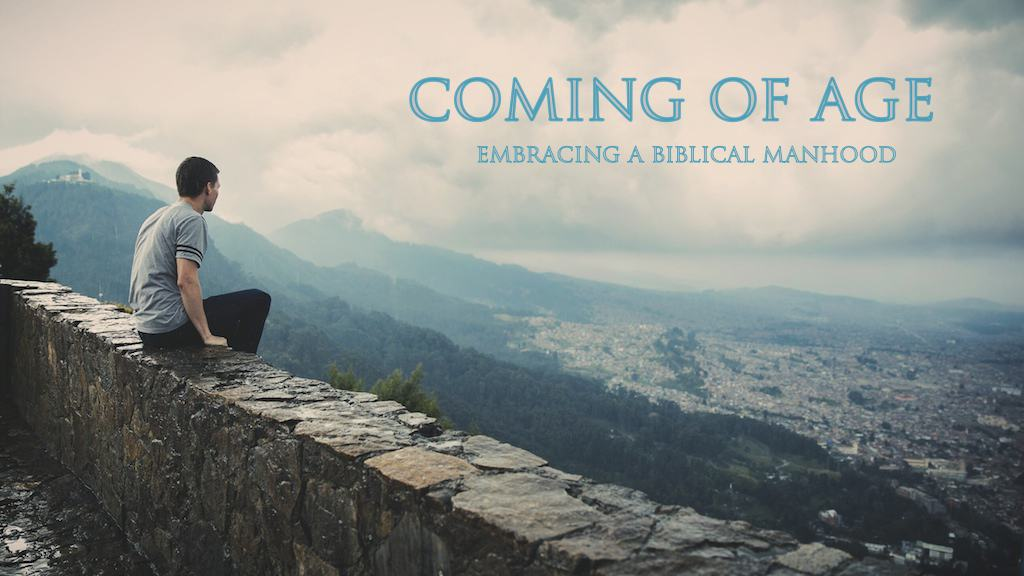 Coming of Age: Embracing A Biblical Manhood