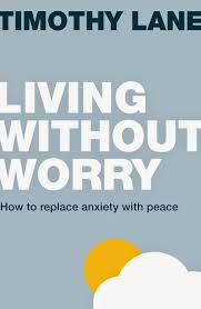 Living Without Worry How to replace Anxiety with Peace