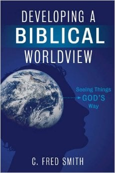 Developing A Biblical Worldview Seeing Things God's Way