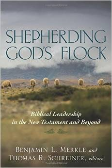 Shepherding God's Flock Ed. by Benjamin Merkle & Thomas Schreiner