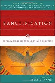 Sanctification: Explorations in Theology and Practice ed. by Kelly Kapic