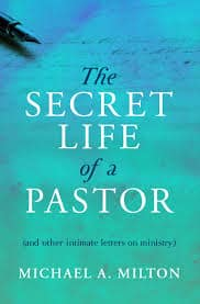 The Secret Life of a Pastor (and other intimate letters of ministry)