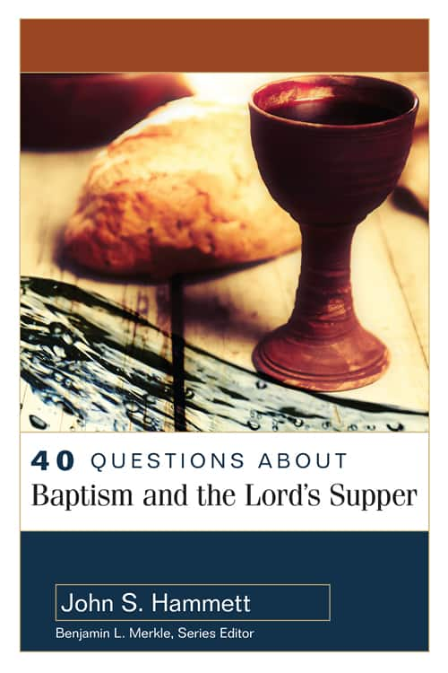 40 Questions About Baptism and the Lord's Supper
