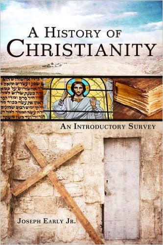 A History of Christianity by Joseph Early Jr.