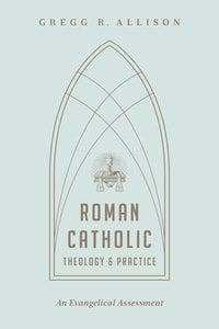 Roman Catholic Theology & Practice
