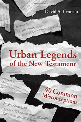 Urban Legends of the New Testament: 40 Common Misconceptions by David A. Croteau