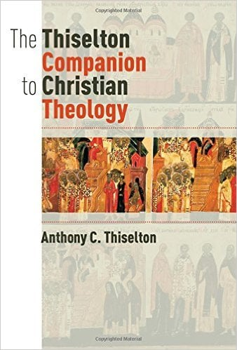 The Thiselton Companion to Christian Theology by Anthony C. Thiselton