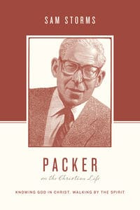 Packer on the Christian Life Knowing God in Christ, Walking by the Spirit