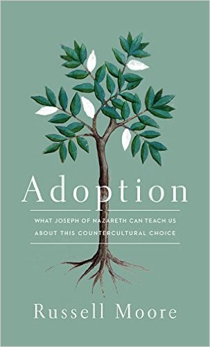 Adoption: What Joseph of Nazareth Can Teach Us about This Countercultural Choice by Dr. Russell Moore