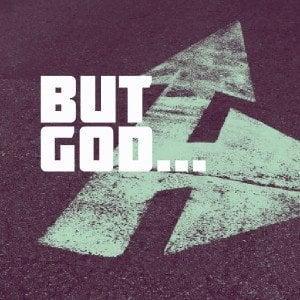 """""""But God…"""""""