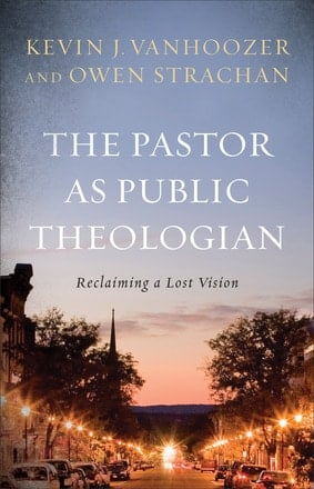 The Pastor As Public Theologian Reclaiming a Lost Vision