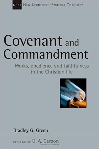 Covenant and Commandment: Works, Obedience, and Faithfulness in the Christian Life