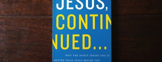 Jesus, Continued…. Why The Spirit Inside You Is Better Than Jesus Beside You