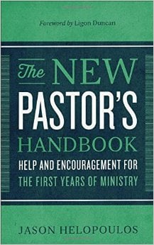 The New Pastor's Handbook Help And Encouragement For The First Years Of Ministry