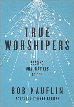 True Worshipers: Seeking What Matters to God