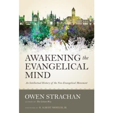 Awakening the Evangelical Mind by Owen Strachan