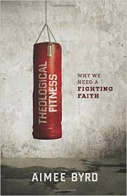 Theological Fitness: Why We Need a Fighting Faith