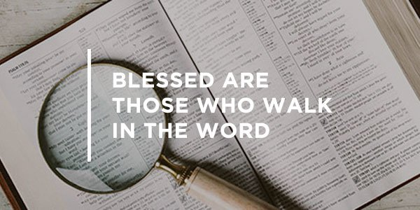 Blessed are Those Who Walk in the Word