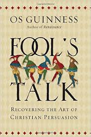 Fool's Talk: Recovering the Art of Christian Persuasion (Os Guinness)