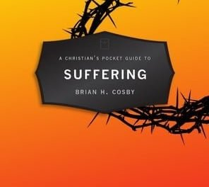 A Christian's Pocket Guide To Suffering by Dr. Brian Cosby