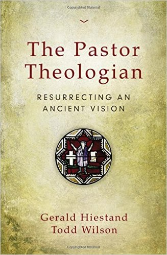 The Pastor Theologian by Gerald Heistand & Todd Wilson